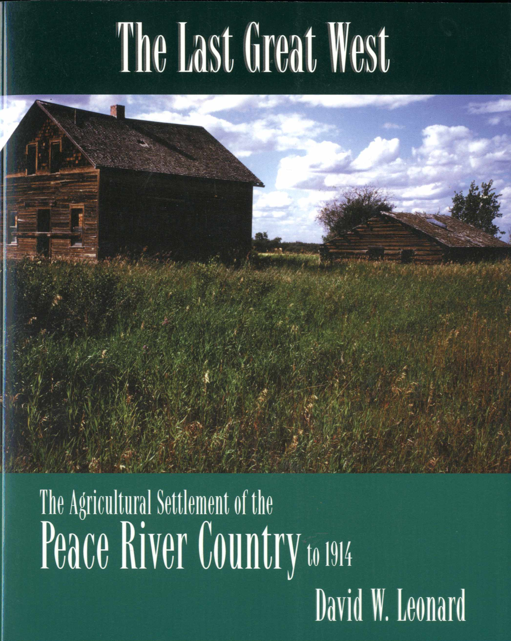 The Last Great West: The Agricultural Settlement of hte Peace River Country to 1914 Image